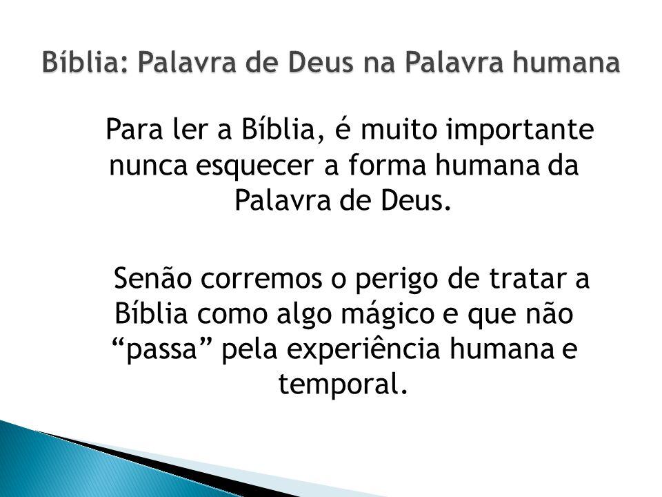 Para ler a Bíblia, é muito importante nunca esquecer a forma humana da Palavra de Deus. Senão corremos o perigo de tratar a Bíblia como algo mágico e