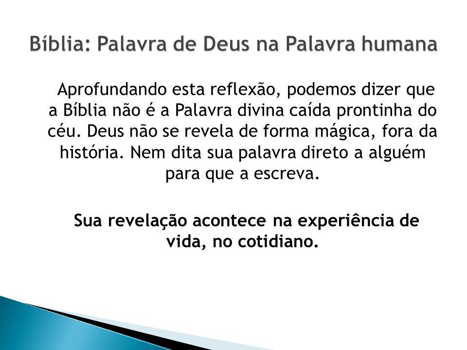 Aprofundando esta reflexão, podemos dizer que a Bíblia não é a Palavra divina caída prontinha do céu.