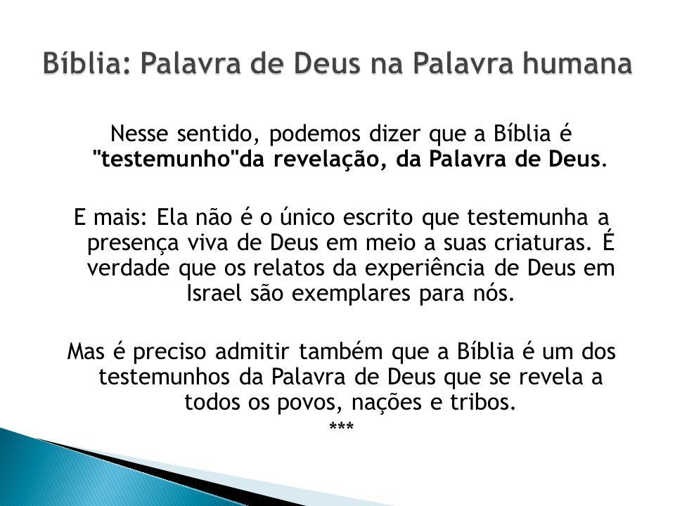 Nesse sentido, podemos dizer que a Bíblia é testemunho da revelação, da Palavra de Deus.