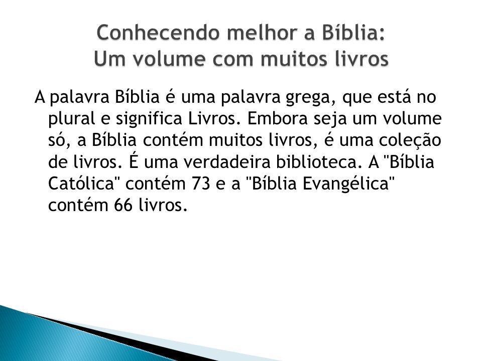 A palavra Bíblia é uma palavra grega, que está no plural e significa Livros. Embora seja um volume só, a Bíblia contém muitos livros, é uma coleção de