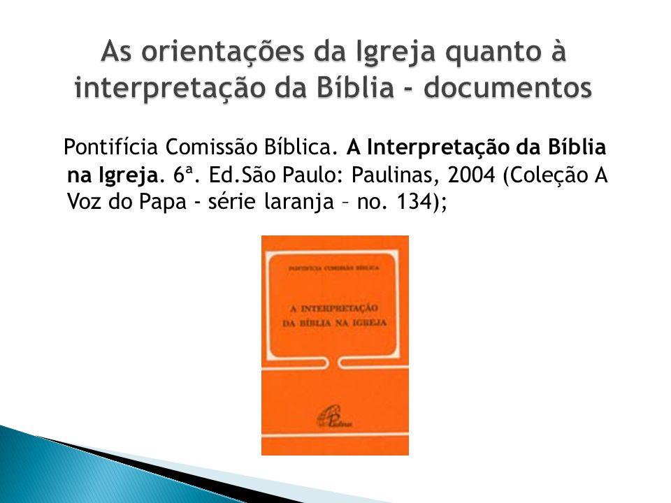 Pontifícia Comissão Bíblica. A Interpretação da Bíblia na Igreja. 6ª. Ed.São Paulo: Paulinas, 2004 (Coleção A Voz do Papa - série laranja – no. 134);