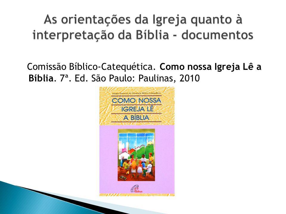 Comissão Bíblico-Catequética. Como nossa Igreja Lê a Bíblia. 7ª. Ed. São Paulo: Paulinas, 2010