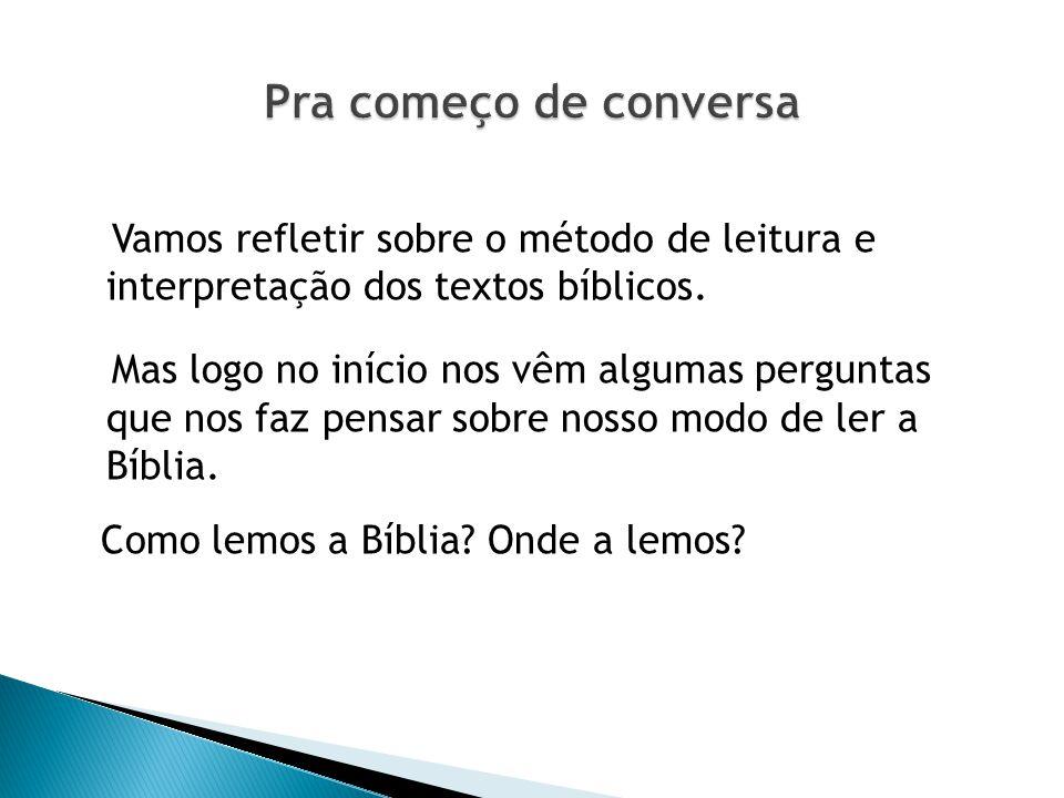 Vamos refletir sobre o método de leitura e interpretação dos textos bíblicos. Mas logo no início nos vêm algumas perguntas que nos faz pensar sobre no
