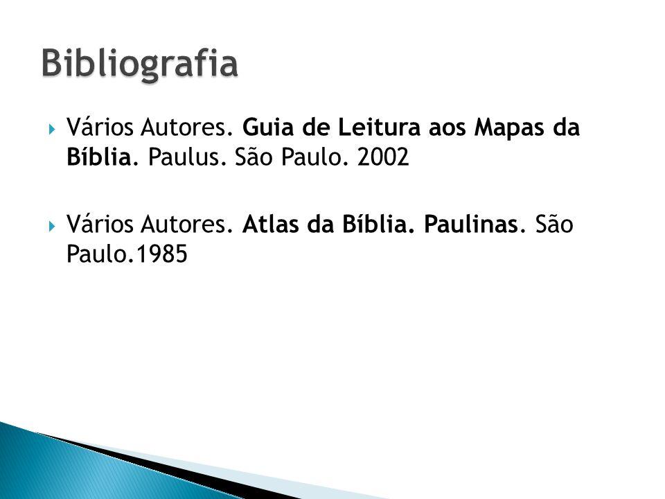 Vários Autores. Guia de Leitura aos Mapas da Bíblia. Paulus. São Paulo. 2002 Vários Autores. Atlas da Bíblia. Paulinas. São Paulo.1985