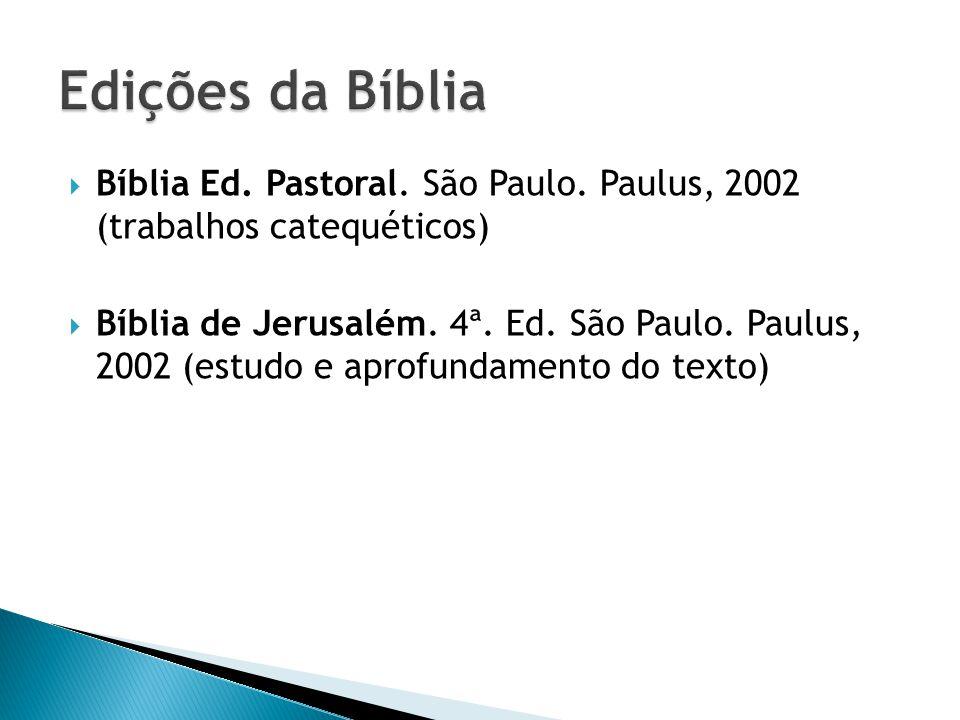 Bíblia Ed. Pastoral. São Paulo. Paulus, 2002 (trabalhos catequéticos) Bíblia de Jerusalém. 4ª. Ed. São Paulo. Paulus, 2002 (estudo e aprofundamento do