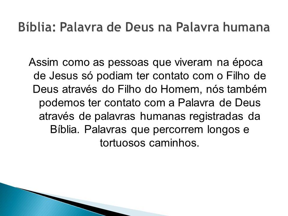 Assim como as pessoas que viveram na época de Jesus só podiam ter contato com o Filho de Deus através do Filho do Homem, nós também podemos ter contat
