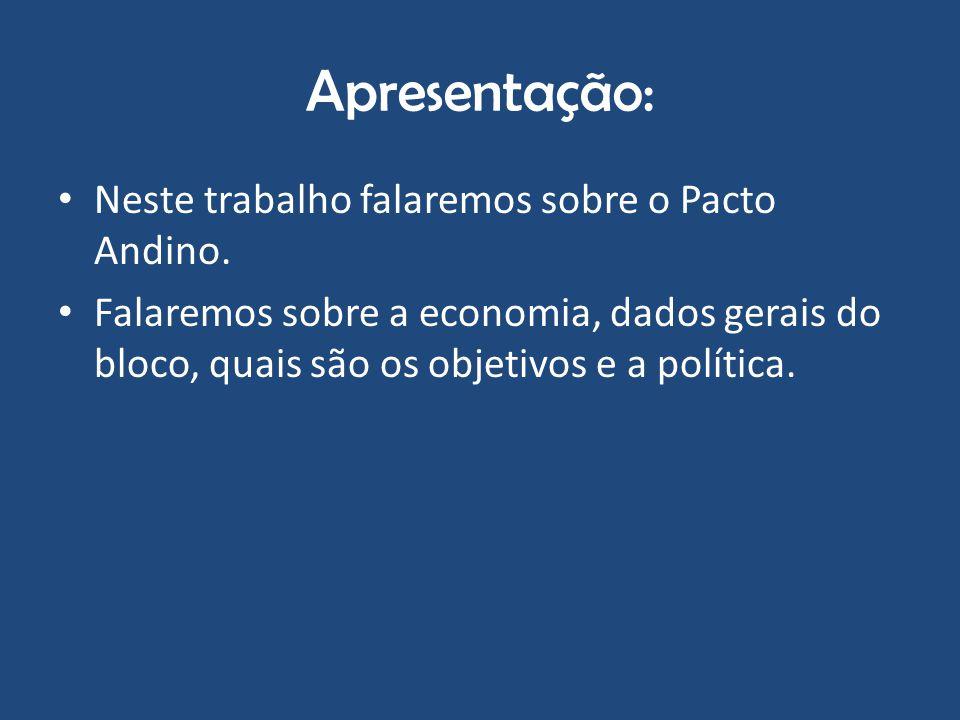 Apresentação: Neste trabalho falaremos sobre o Pacto Andino. Falaremos sobre a economia, dados gerais do bloco, quais são os objetivos e a política.