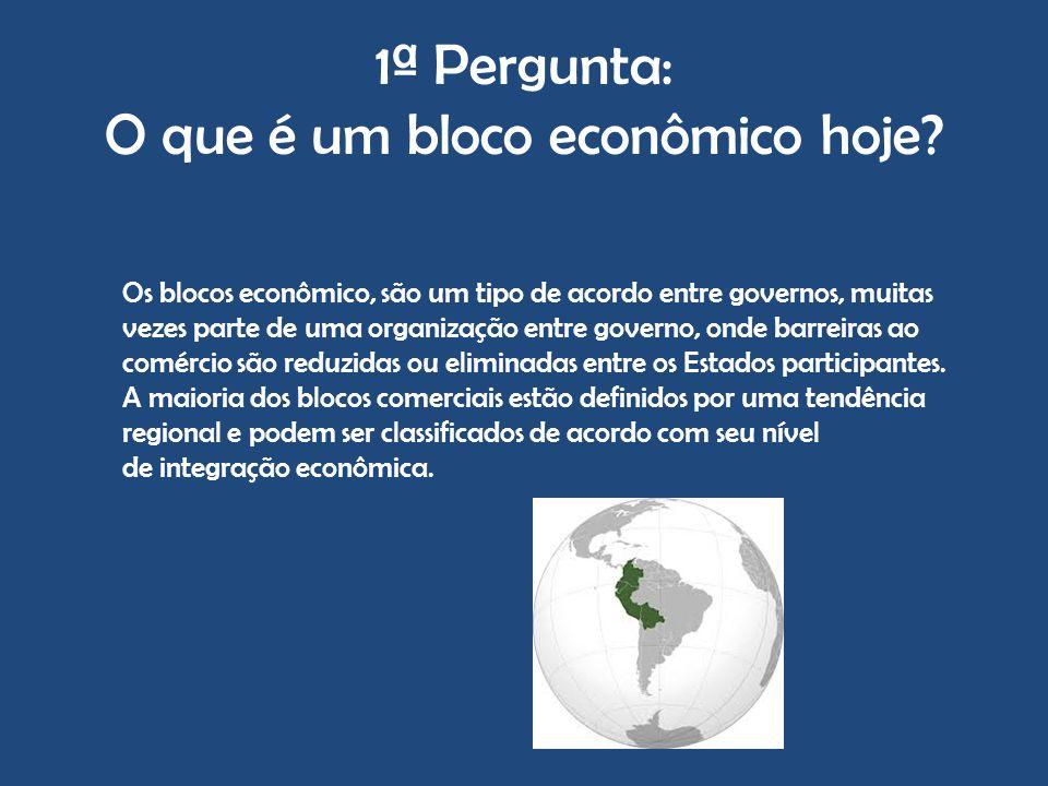 1ª Pergunta: O que é um bloco econômico hoje? Os blocos econômico, são um tipo de acordo entre governos, muitas vezes parte de uma organização entre g