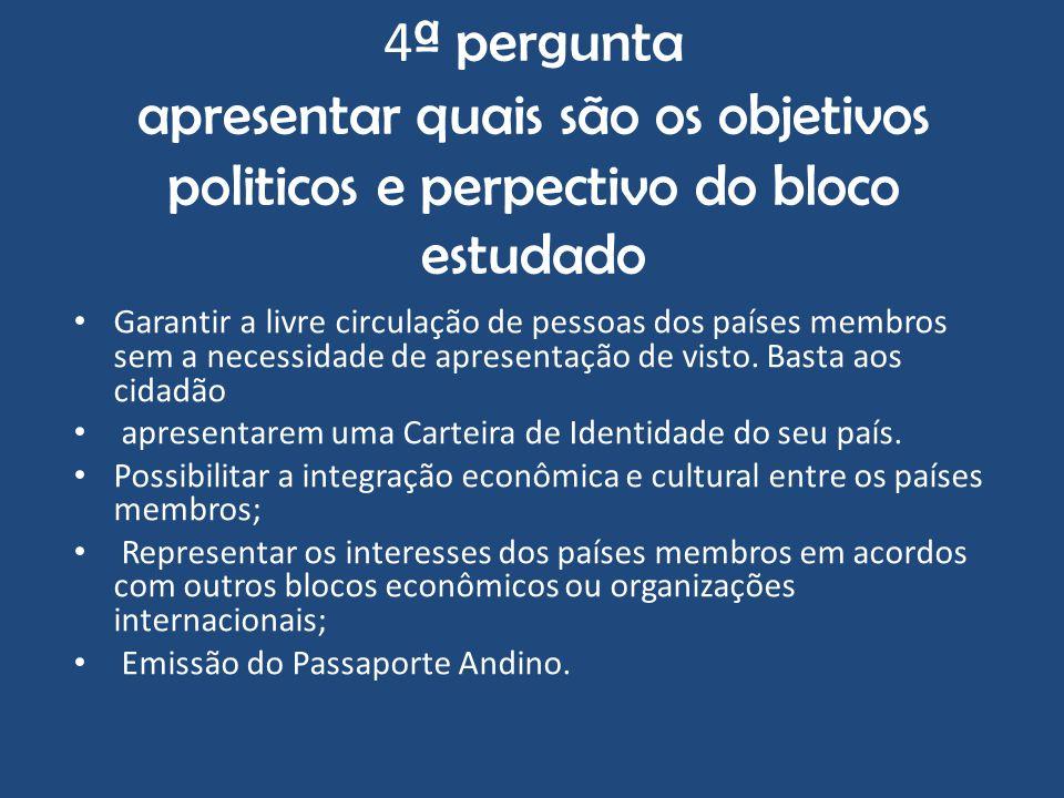 4 ª pergunta apresentar quais são os objetivos politicos e perpectivo do bloco estudado Garantir a livre circulação de pessoas dos países membros sem