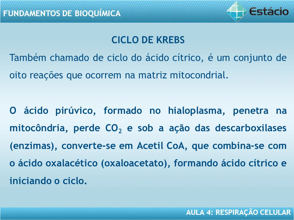 AULA 4: RESPIRAÇÃO CELULAR FUNDAMENTOS DE BIOQUÍMICA CICLO DE KREBS Também chamado de ciclo do ácido cítrico, é um conjunto de oito reações que ocorre