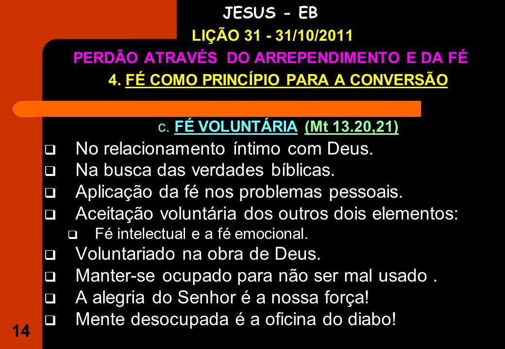 14 IGREJA EVANGÉLICA S.O.S JESUS - EB LIÇÃO 31 - 31/10/2011 PERDÃO ATRAVÉS DO ARREPENDIMENTO E DA FÉ 4.