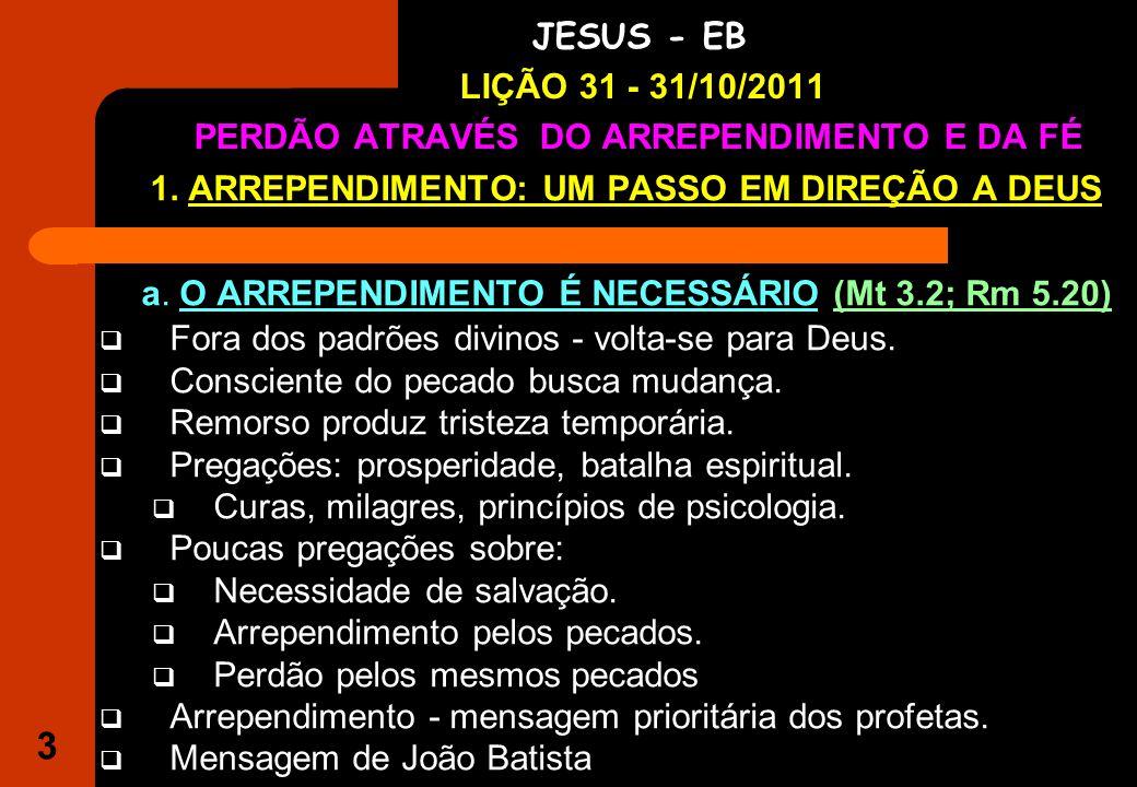 3 IGREJA EVANGÉLICA S.O.S JESUS - EB LIÇÃO 31 - 31/10/2011 PERDÃO ATRAVÉS DO ARREPENDIMENTO E DA FÉ 1.