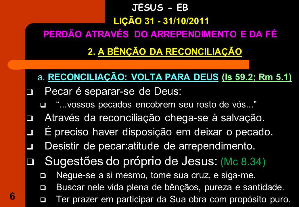 6 IGREJA EVANGÉLICA S.O.S JESUS - EB LIÇÃO 31 - 31/10/2011 PERDÃO ATRAVÉS DO ARREPENDIMENTO E DA FÉ 2.