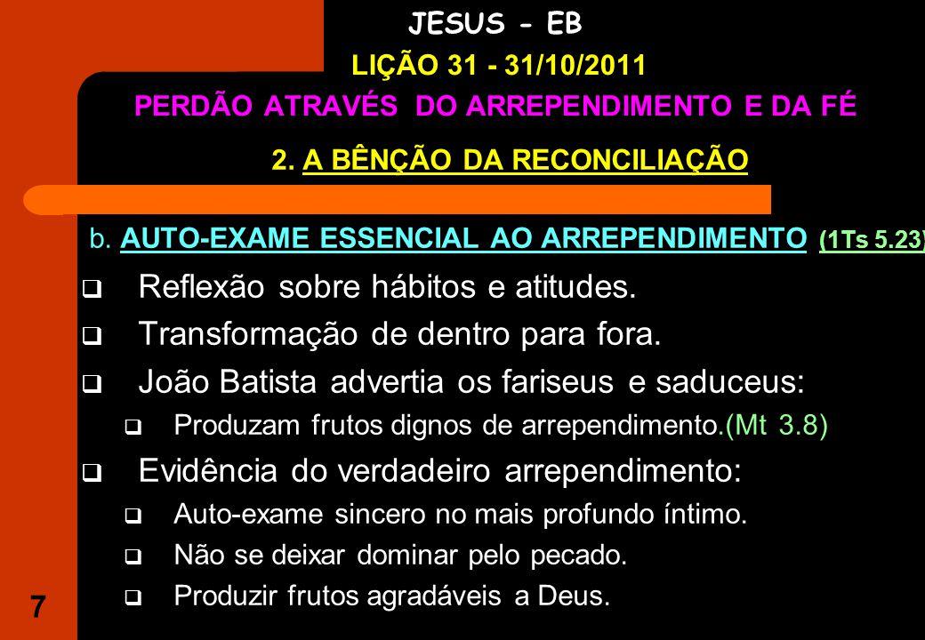 7 IGREJA EVANGÉLICA S.O.S JESUS - EB LIÇÃO 31 - 31/10/2011 PERDÃO ATRAVÉS DO ARREPENDIMENTO E DA FÉ 2.