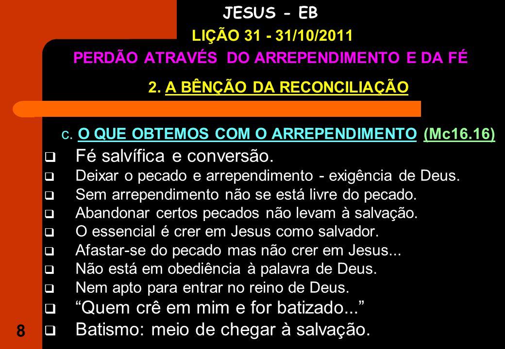 8 IGREJA EVANGÉLICA S.O.S JESUS - EB LIÇÃO 31 - 31/10/2011 PERDÃO ATRAVÉS DO ARREPENDIMENTO E DA FÉ 2.
