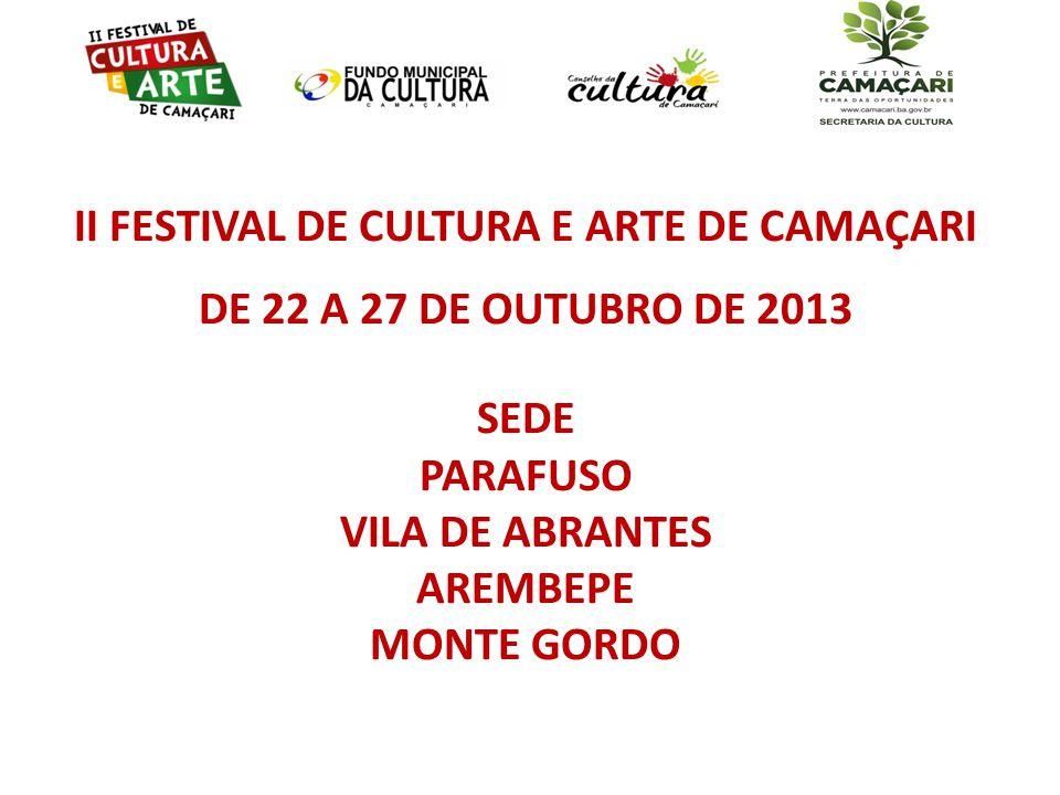 II FESTIVAL DE CULTURA E ARTE DE CAMAÇARI DE 22 A 27 DE OUTUBRO DE 2013 SEDE PARAFUSO VILA DE ABRANTES AREMBEPE MONTE GORDO