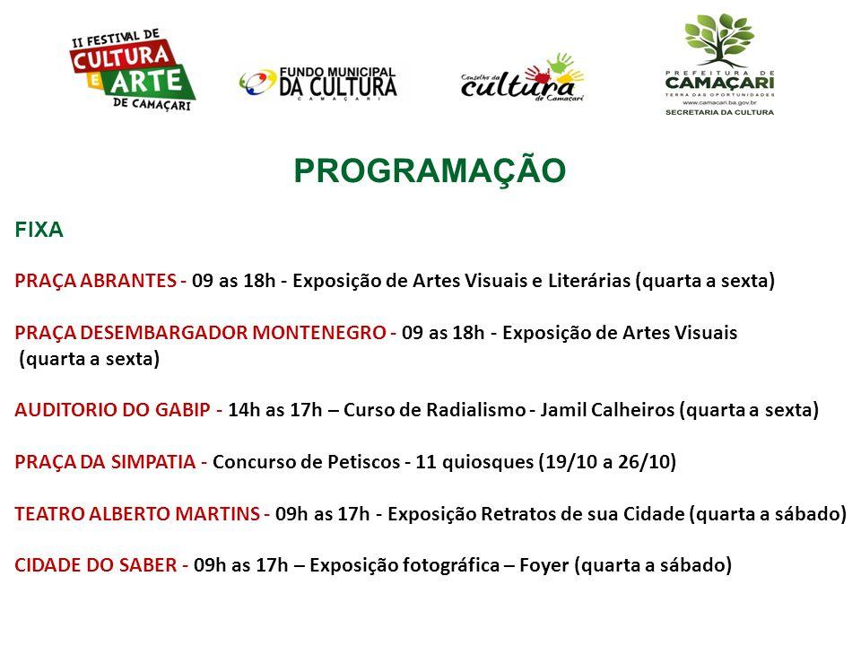 PROGRAMAÇÃO FIXA PRAÇA ABRANTES - 09 as 18h - Exposição de Artes Visuais e Literárias (quarta a sexta) PRAÇA DESEMBARGADOR MONTENEGRO - 09 as 18h - Ex