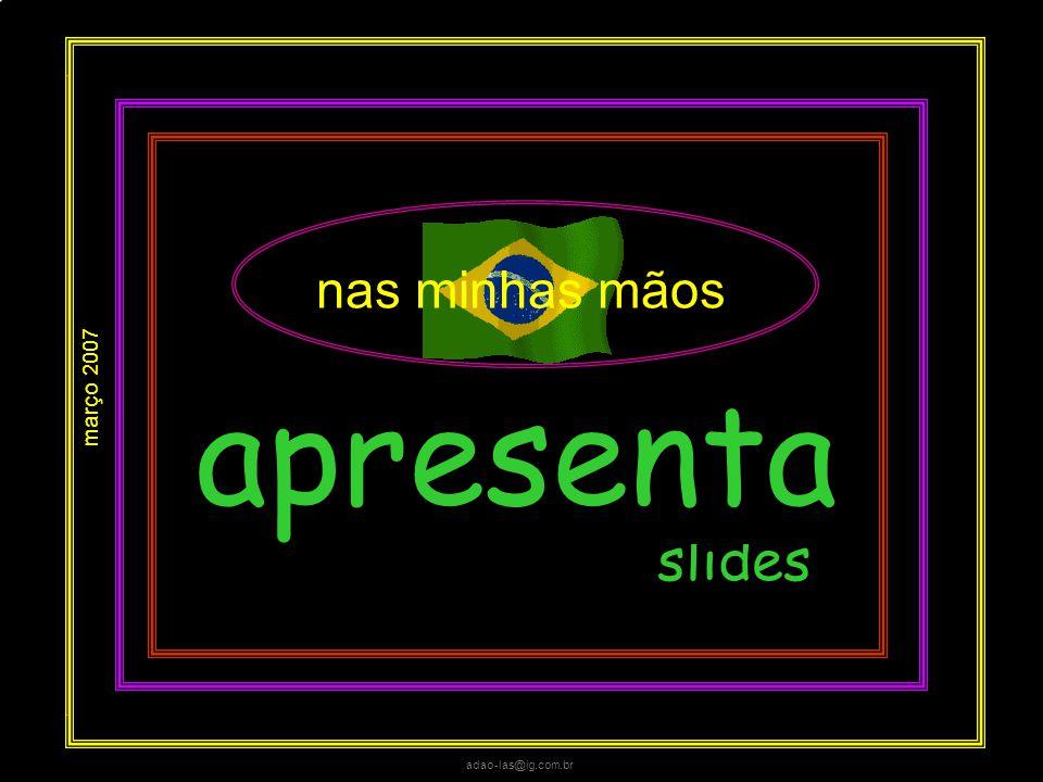 adao-las@ig.com.br texto paulo roberto gaefke formatação adao-las@ig.com.br 14-03-07 texto, som e imagens retirados da internet