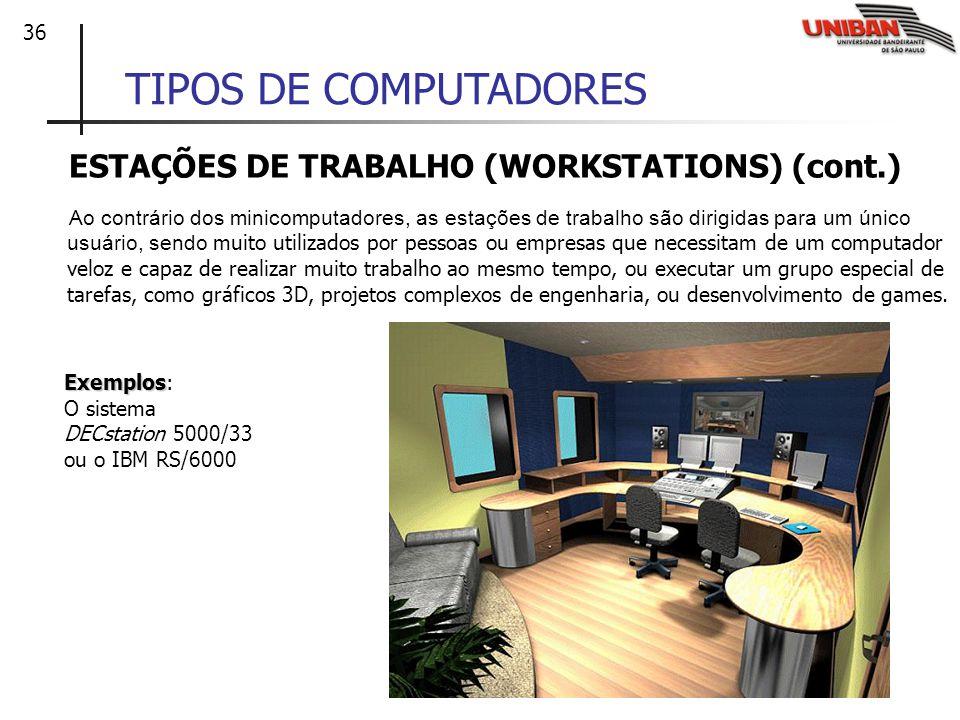 36 TIPOS DE COMPUTADORES ESTAÇÕES DE TRABALHO (WORKSTATIONS) (cont.) Ao contrário dos minicomputadores, as estações de trabalho são dirigidas para um