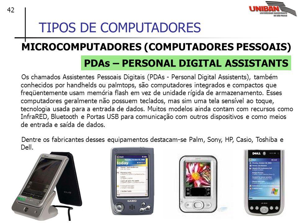 42 TIPOS DE COMPUTADORES MICROCOMPUTADORES (COMPUTADORES PESSOAIS) Os chamados Assistentes Pessoais Digitais (PDAs - Personal Digital Assistents), tam