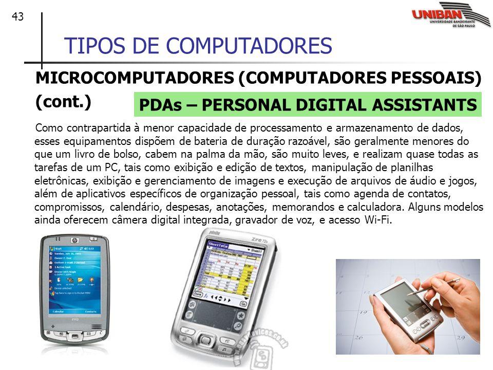 43 TIPOS DE COMPUTADORES MICROCOMPUTADORES (COMPUTADORES PESSOAIS) (cont.) Como contrapartida à menor capacidade de processamento e armazenamento de d