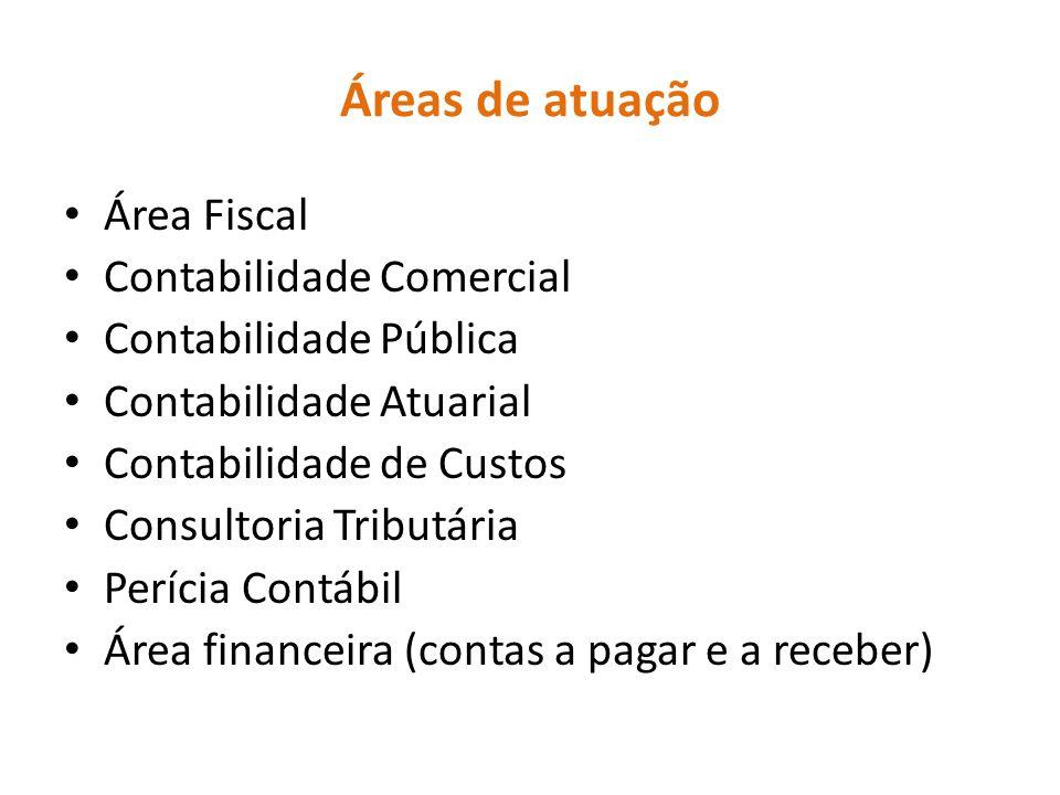 Áreas de atuação Área Fiscal Contabilidade Comercial Contabilidade Pública Contabilidade Atuarial Contabilidade de Custos Consultoria Tributária Períc