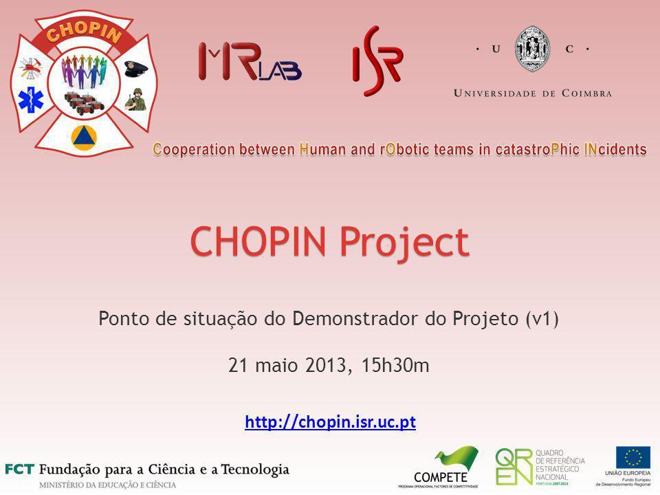 CHOPIN Project Ponto de situação do Demonstrador do Projeto (v1) 21 maio 2013, 15h30m http://chopin.isr.uc.pt
