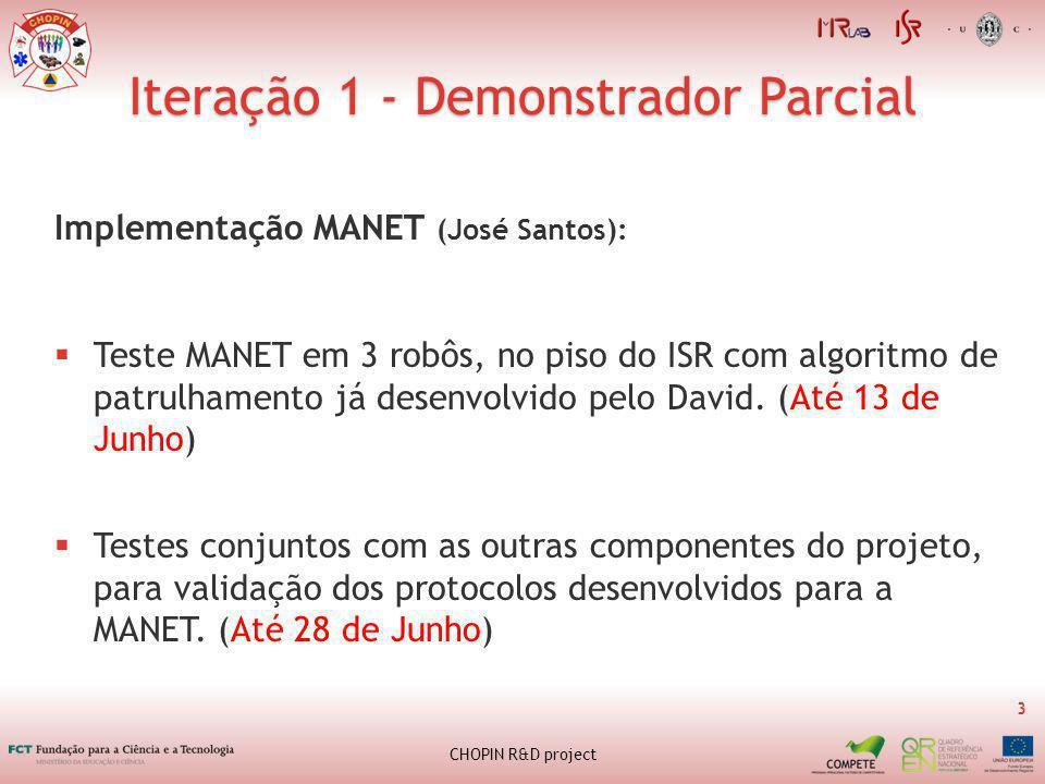 Iteração 1 - Demonstrador Parcial 3 CHOPIN R&D project Implementação MANET (José Santos): Teste MANET em 3 robôs, no piso do ISR com algoritmo de patrulhamento já desenvolvido pelo David.