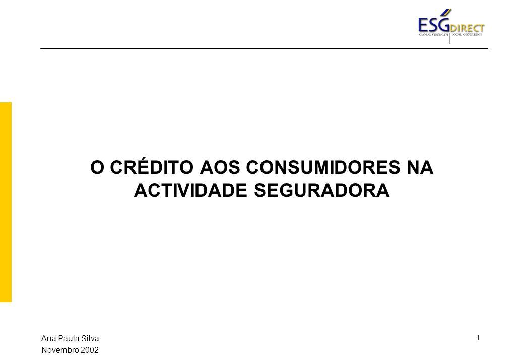 1 O CRÉDITO AOS CONSUMIDORES NA ACTIVIDADE SEGURADORA Ana Paula Silva Novembro 2002