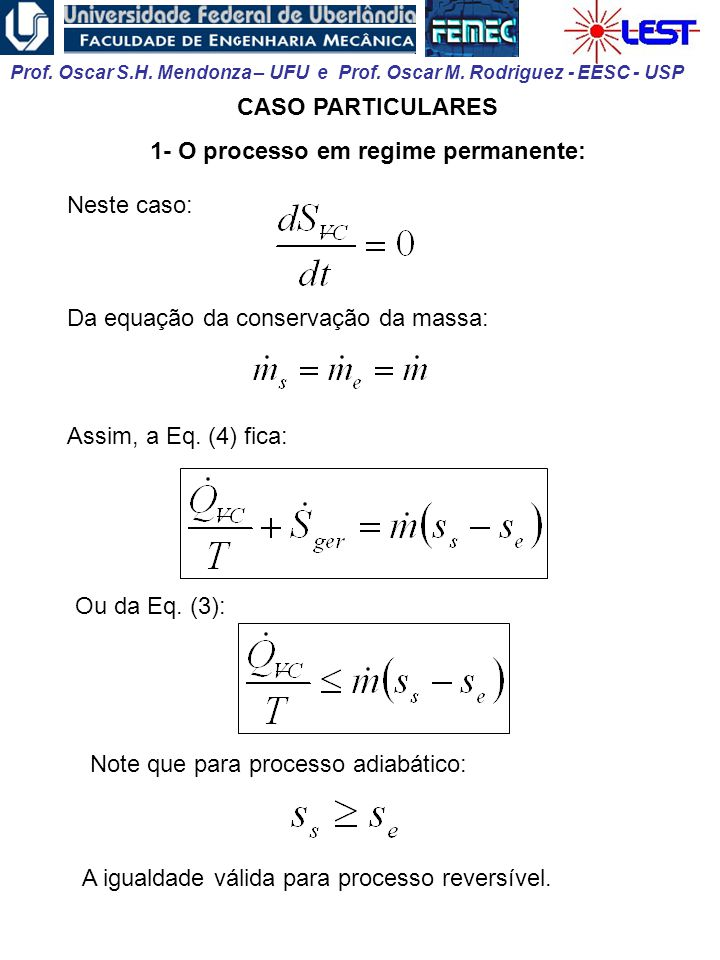 Prof. Oscar S.H. Mendonza – UFU e Prof. Oscar M. Rodriguez - EESC - USP CASO PARTICULARES 1- O processo em regime permanente: Neste caso: Assim, a Eq.