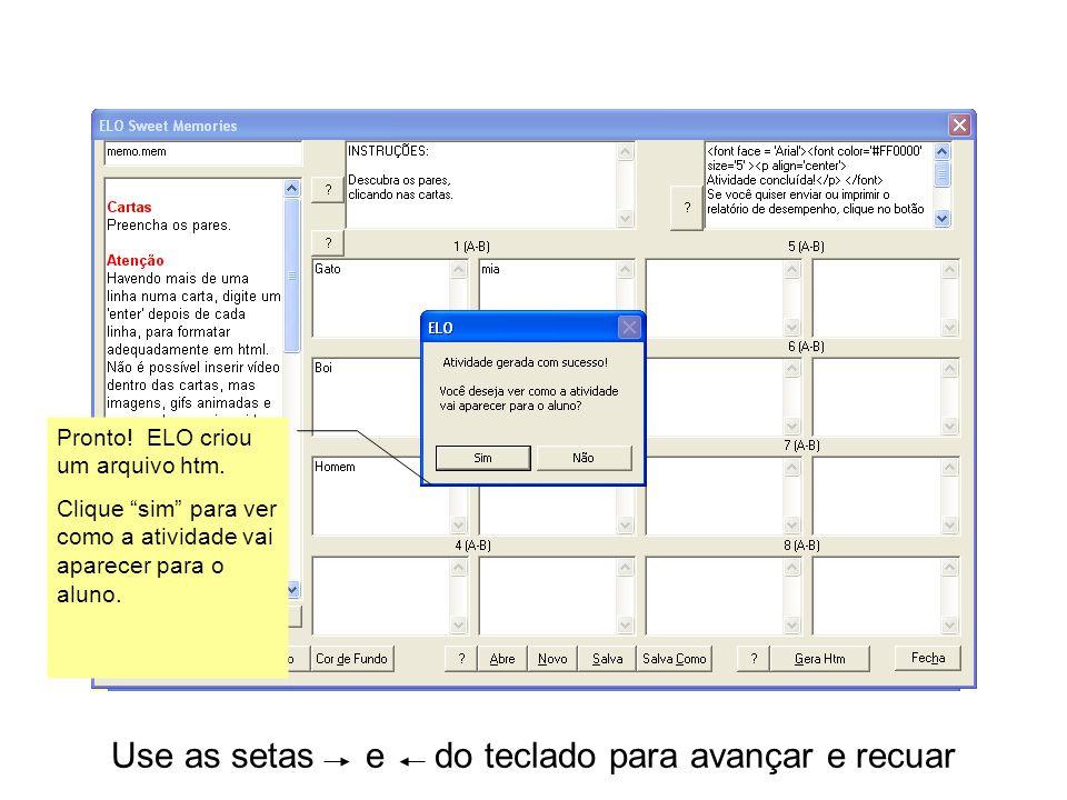 Use as setas e do teclado para avançar e recuar Pronto! ELO criou um arquivo htm. Clique sim para ver como a atividade vai aparecer para o aluno.