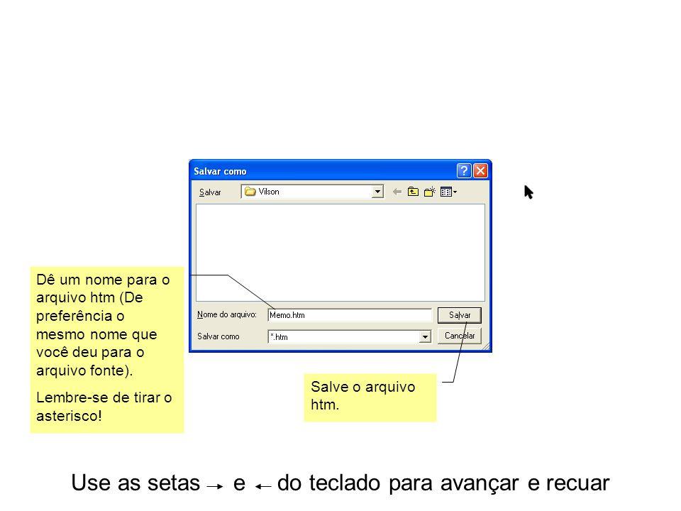 Use as setas e do teclado para avançar e recuar Pronto.
