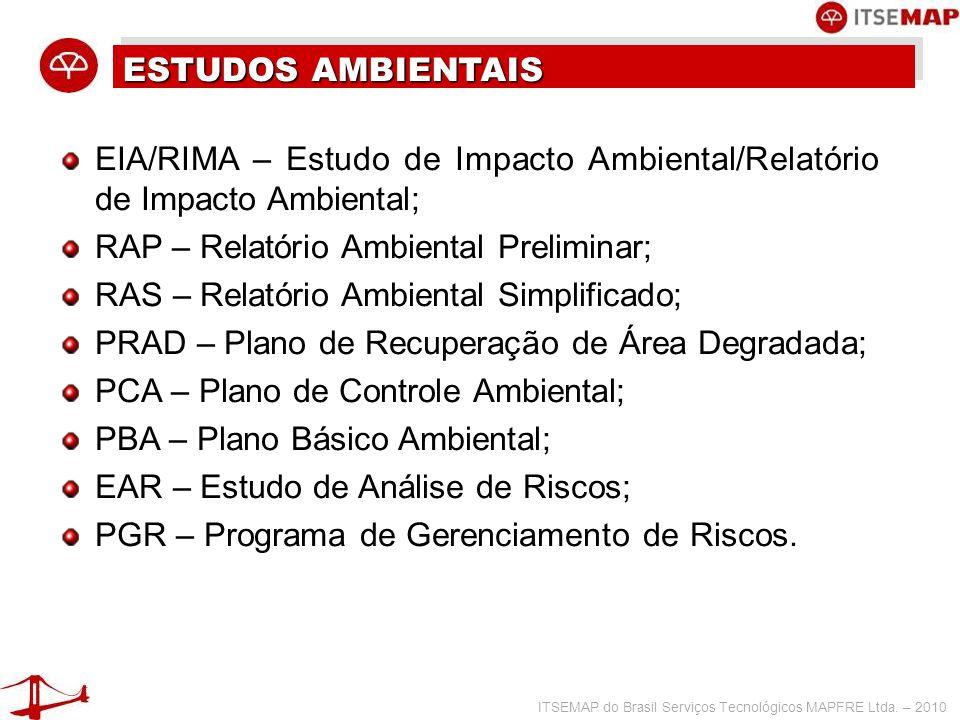 ITSEMAP do Brasil Serviços Tecnológicos MAPFRE Ltda. – 2010 ESTUDOS AMBIENTAIS EIA/RIMA – Estudo de Impacto Ambiental/Relatório de Impacto Ambiental;