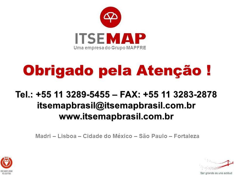 Uma empresa do Grupo MAPFRE Obrigado pela Atenção ! Tel.: +55 11 3289-5455 – FAX: +55 11 3283-2878 itsemapbrasil@itsemapbrasil.com.brwww.itsemapbrasil