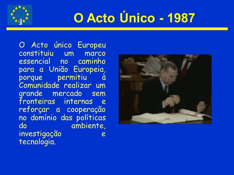 O Acto Único - 1987 O Acto único Europeu constituiu um marco essencial no caminho para a União Europeia, porque permitiu à Comunidade realizar um gran