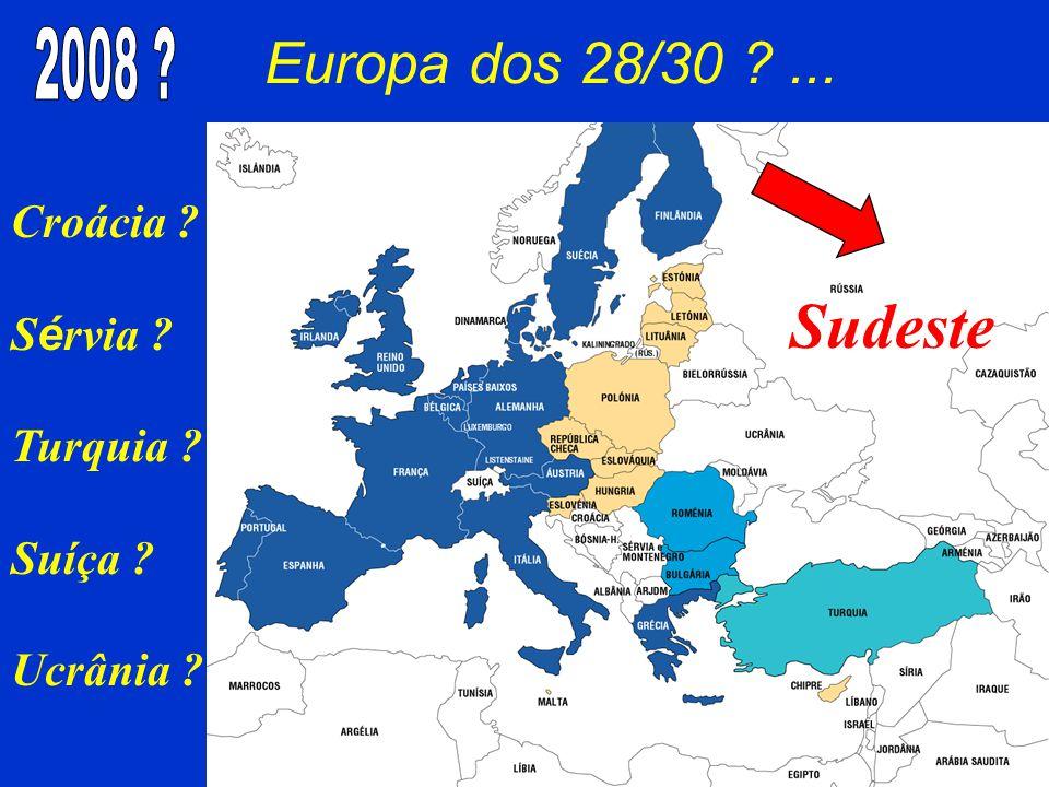 Europa dos 28/30 ?... Croácia ? S é rvia ? Turquia ? Suíça ? Ucrânia ? Sudeste
