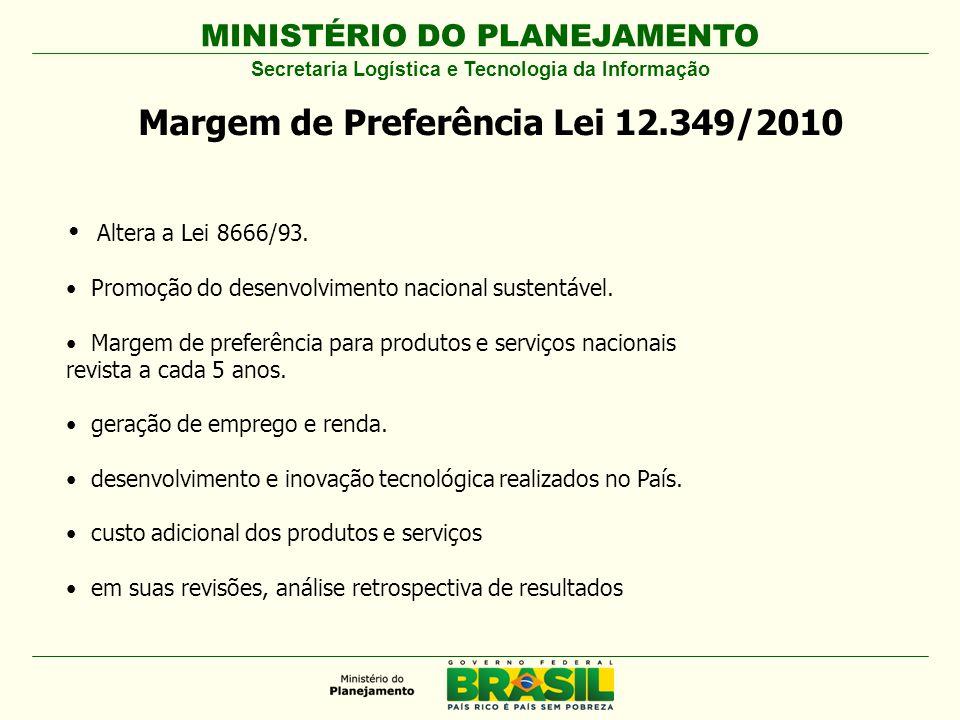 MINISTÉRIO DO PLANEJAMENTO Margem de Preferência Lei 12.349/2010 Altera a Lei 8666/93.