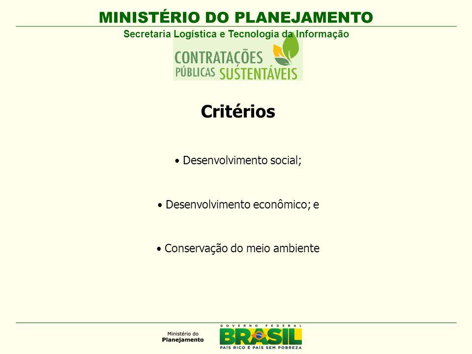 MINISTÉRIO DO PLANEJAMENTO Critérios Desenvolvimento social; Desenvolvimento econômico; e Conservação do meio ambiente Secretaria Logística e Tecnologia da Informação
