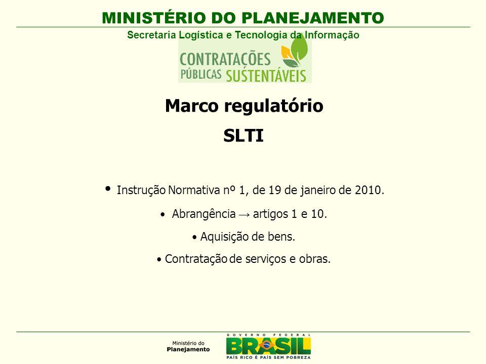 MINISTÉRIO DO PLANEJAMENTO Marco regulatório SLTI Instrução Normativa nº 1, de 19 de janeiro de 2010.