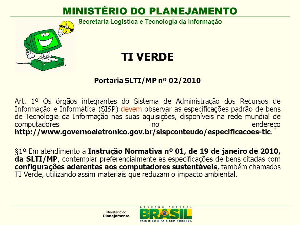 MINISTÉRIO DO PLANEJAMENTO TI VERDE Portaria SLTI/MP nº 02/2010 Art.