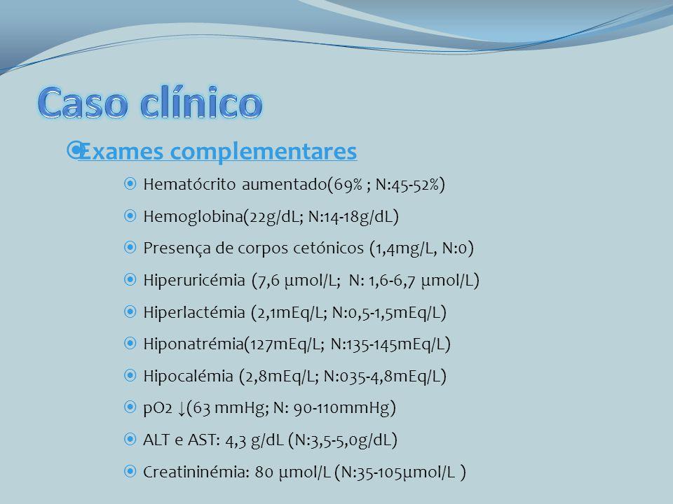 Hematócrito aumentado(69% ; N:45-52%) Hemoglobina(22g/dL; N:14-18g/dL) Presença de corpos cetónicos (1,4mg/L, N:0) Hiperuricémia (7,6 μmol/L; N: 1,6-6
