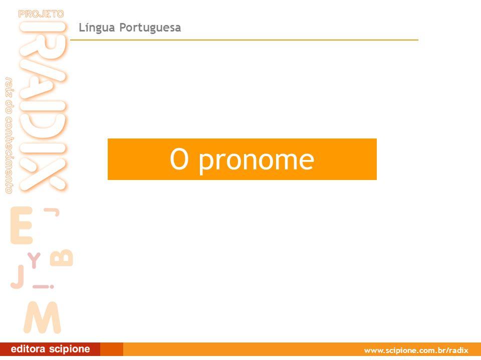 Língua Portuguesa www.scipione.com.br/radix O pronome