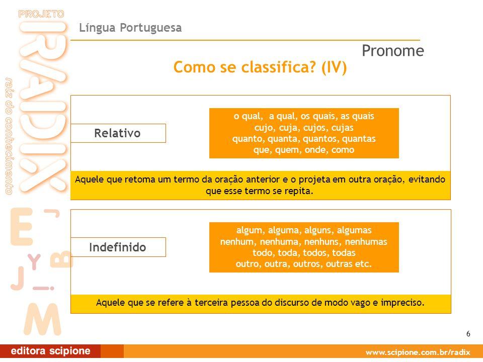 Língua Portuguesa www.scipione.com.br/radix Como se classifica? (IV) Relativo Aquele que retoma um termo da oração anterior e o projeta em outra oraçã