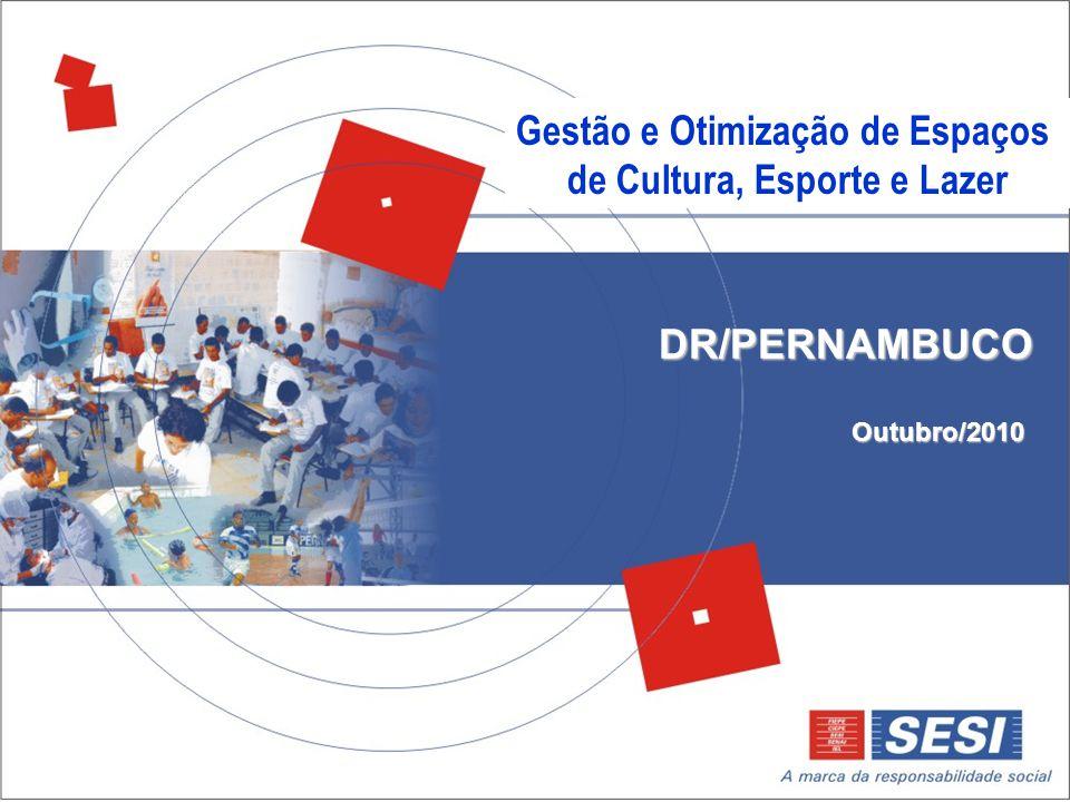 Outubro/2010 DR/PERNAMBUCO Gestão e Otimização de Espaços de Cultura, Esporte e Lazer