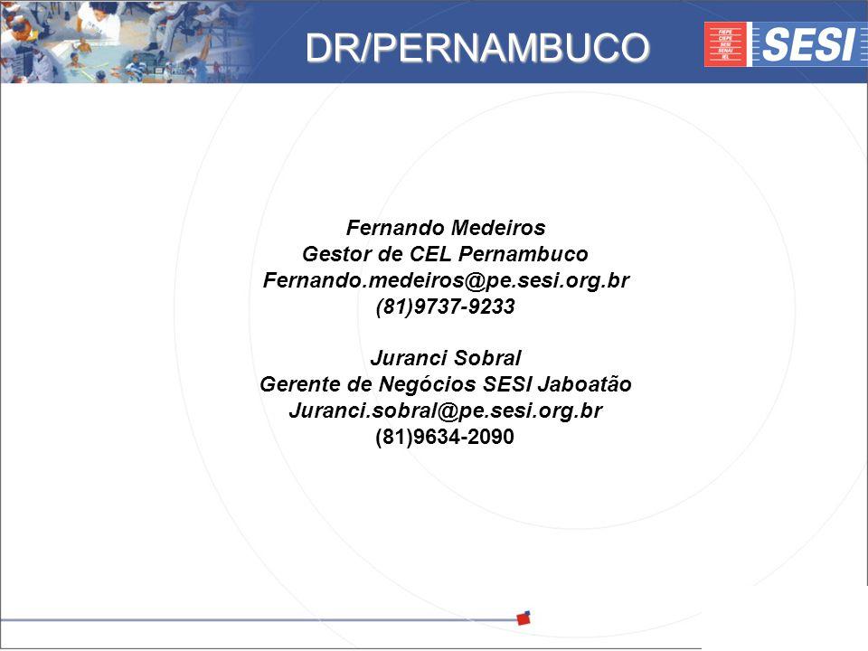 © 2008 – SESI DR/PE – www.pe.sesi.org.br Fernando Medeiros Gestor de CEL Pernambuco Fernando.medeiros@pe.sesi.org.br (81)9737-9233 Juranci Sobral Gere