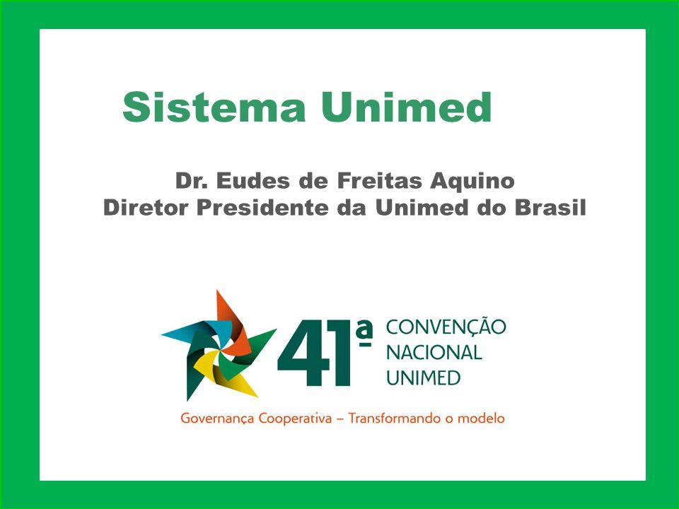 Sistema Unimed Dr. Eudes de Freitas Aquino Diretor Presidente da Unimed do Brasil