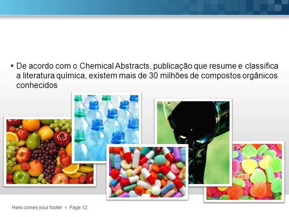 De acordo com o Chemical Abstracts, publicação que resume e classifica a literatura química, existem mais de 30 milhões de compostos orgânicos conheci