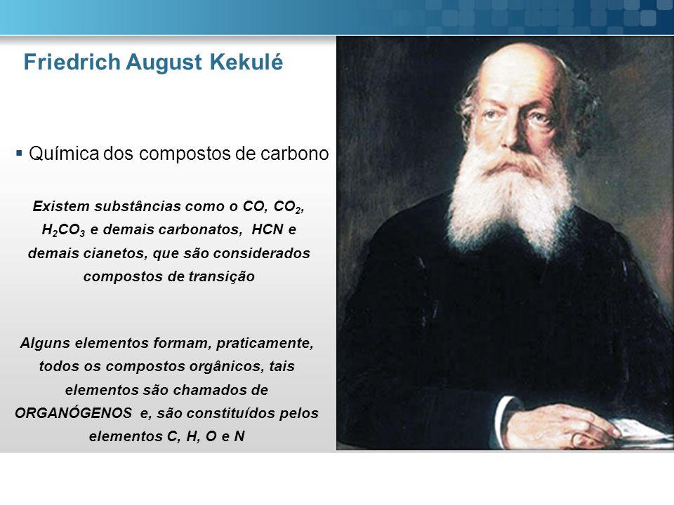 Friedrich August Kekulé Química dos compostos de carbono Existem substâncias como o CO, CO 2, H 2 CO 3 e demais carbonatos, HCN e demais cianetos, que