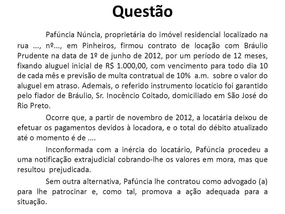 Questão Pafúncia Núncia, proprietária do imóvel residencial localizado na rua..., nº..., em Pinheiros, firmou contrato de locação com Bráulio Prudente