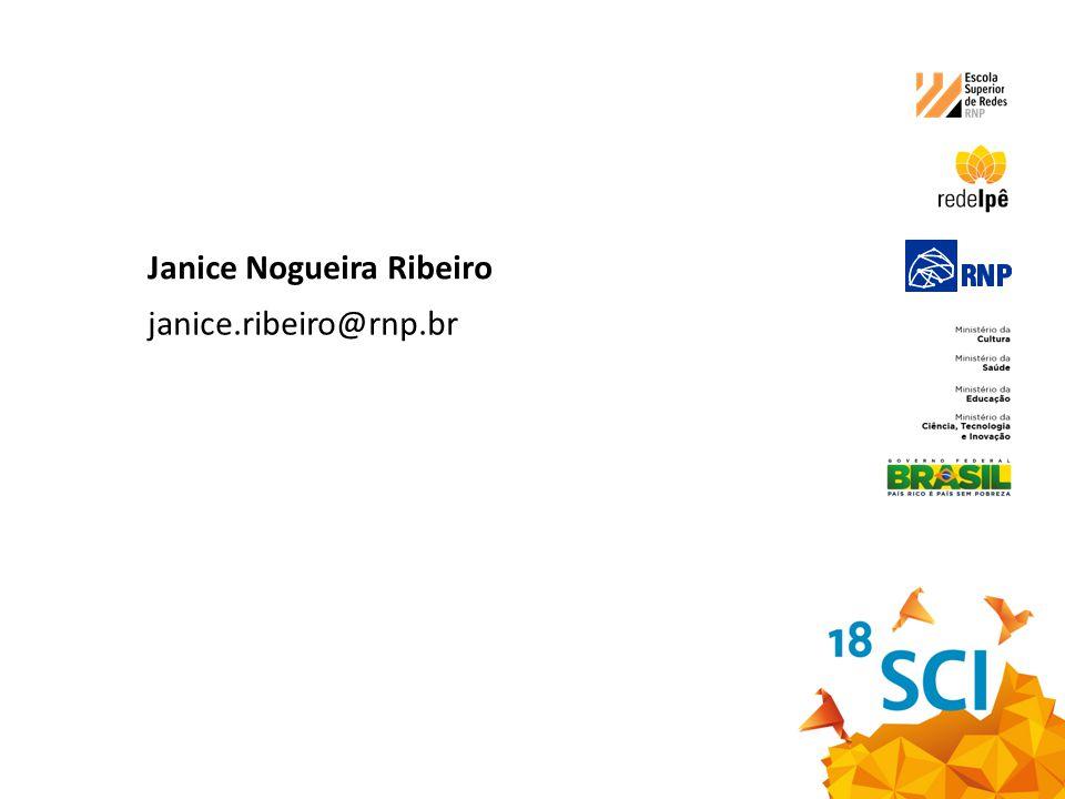 Janice Nogueira Ribeiro janice.ribeiro@rnp.br